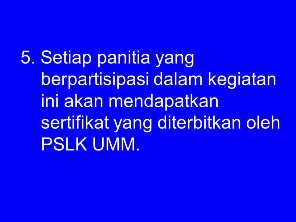 5. Setiap panitia yang berpartisipasi dalam kegiatan ini akan mendapatkan sertifikat yang diterbitkan oleh PSLK UMM.