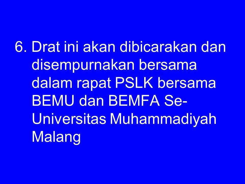 6. Drat ini akan dibicarakan dan disempurnakan bersama dalam rapat PSLK bersama BEMU dan BEMFA Se- Universitas Muhammadiyah Malang