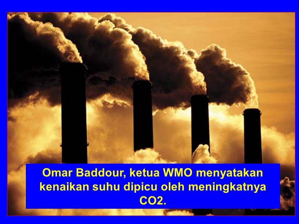 Omar Baddour, ketua WMO menyatakan kenaikan suhu dipicu oleh meningkatnya CO2.
