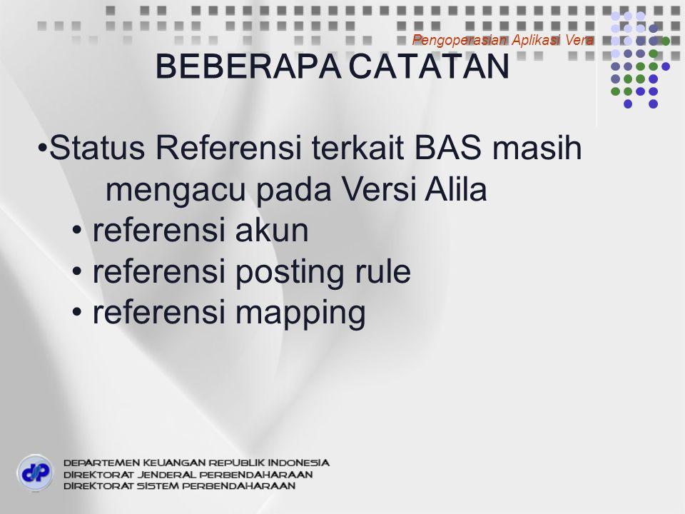 BEBERAPA CATATAN Status Referensi terkait BAS masih mengacu pada Versi Alila referensi akun referensi posting rule referensi mapping Pengoperasian Aplikasi Vera