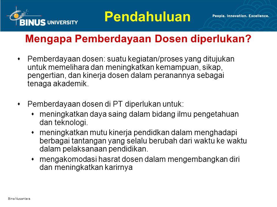 Bina Nusantara Pendahuluan  Di PT kelompok yang paling penting adalah Dosen karena Dosenlah yang melaksanakan fungsi utama: pendidikan, penelitian, p