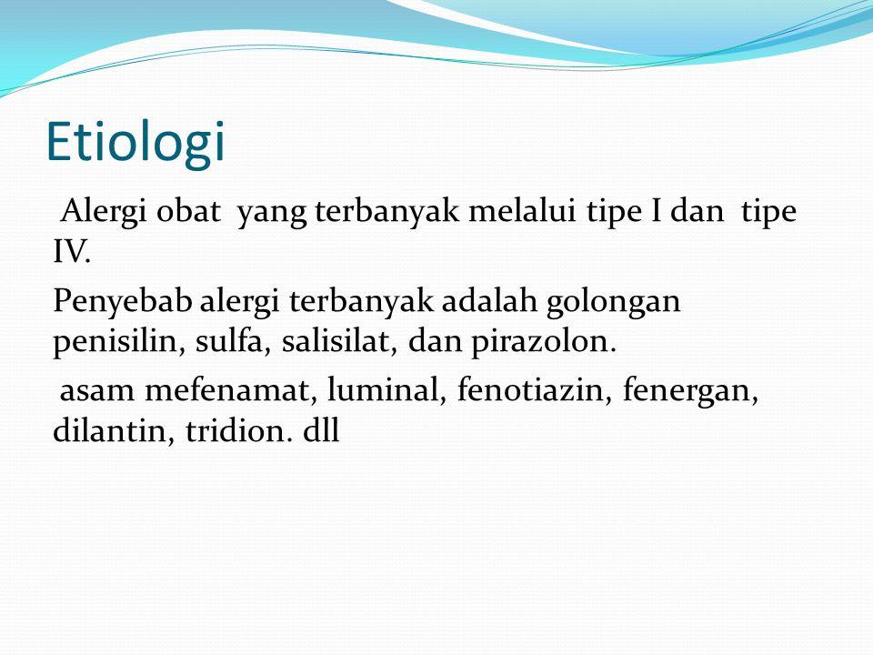 Etiologi Alergi obat yang terbanyak melalui tipe I dan tipe IV. Penyebab alergi terbanyak adalah golongan penisilin, sulfa, salisilat, dan pirazolon.