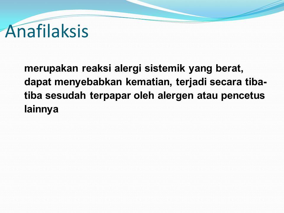 Anafilaksis merupakan reaksi alergi sistemik yang berat, dapat menyebabkan kematian, terjadi secara tiba- tiba sesudah terpapar oleh alergen atau penc