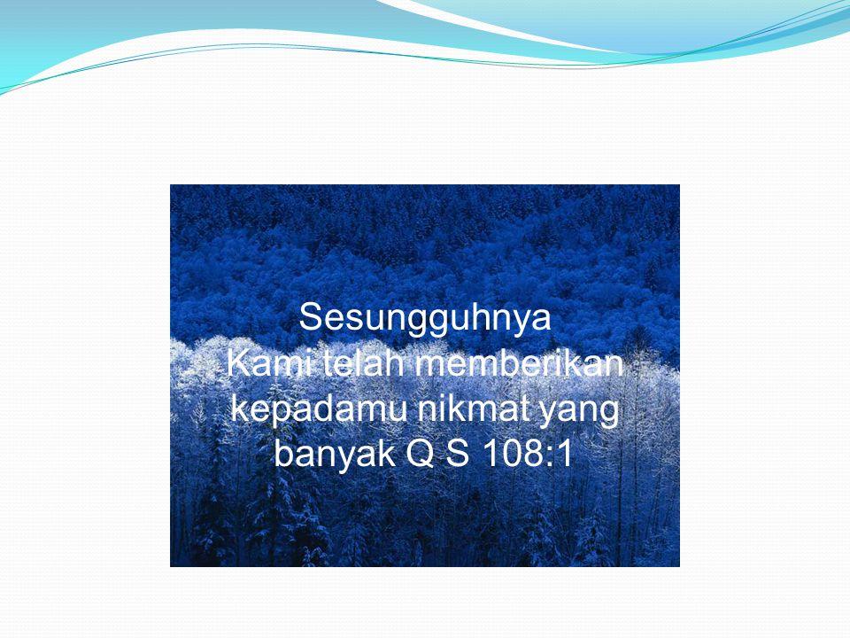 Sesungguhnya Kami telah memberikan kepadamu nikmat yang banyak Q S 108:1