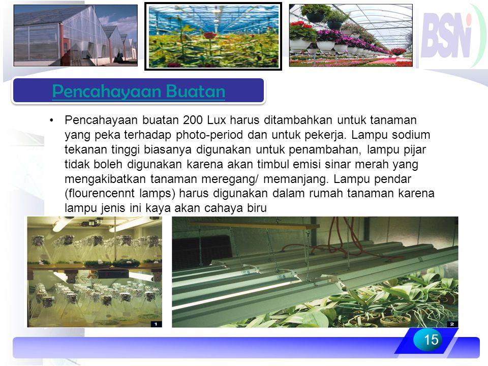 Pencahayaan buatan 200 Lux harus ditambahkan untuk tanaman yang peka terhadap photo-period dan untuk pekerja. Lampu sodium tekanan tinggi biasanya dig