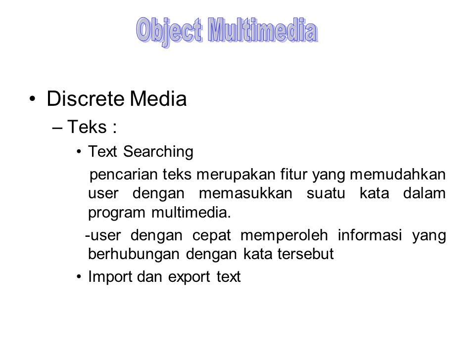 Discrete Media –Teks : Text Searching pencarian teks merupakan fitur yang memudahkan user dengan memasukkan suatu kata dalam program multimedia. -user