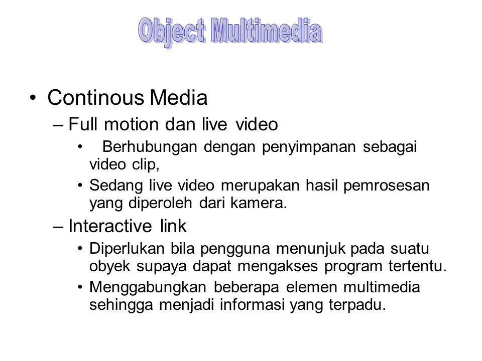 Continous Media –Full motion dan live video Berhubungan dengan penyimpanan sebagai video clip, Sedang live video merupakan hasil pemrosesan yang diper
