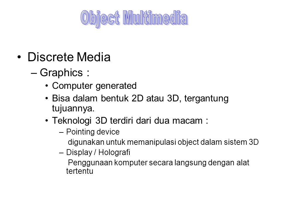 Discrete Media –Graphics : Computer generated Bisa dalam bentuk 2D atau 3D, tergantung tujuannya. Teknologi 3D terdiri dari dua macam : –Pointing devi