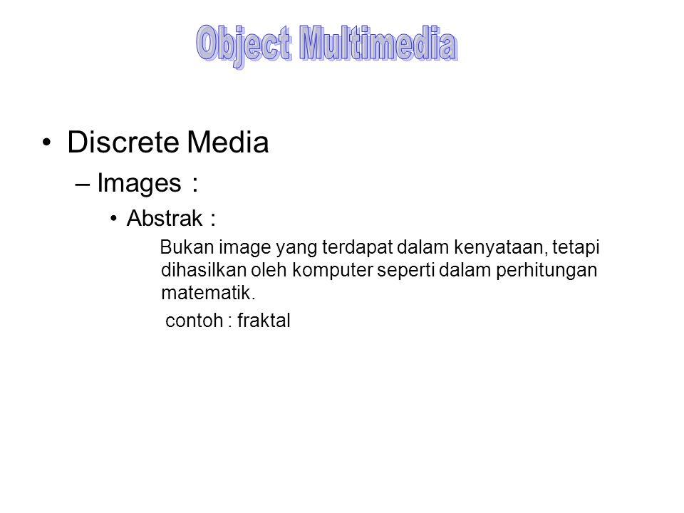 Discrete Media –Images : Abstrak : Bukan image yang terdapat dalam kenyataan, tetapi dihasilkan oleh komputer seperti dalam perhitungan matematik. con