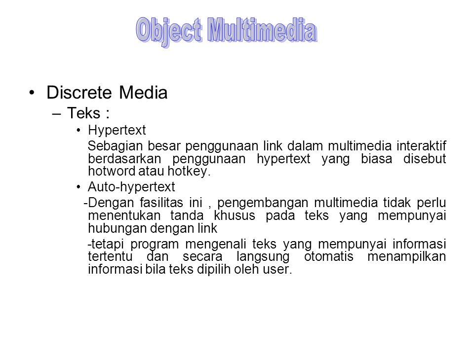 Discrete Media –Teks : Hypertext Sebagian besar penggunaan link dalam multimedia interaktif berdasarkan penggunaan hypertext yang biasa disebut hotwor