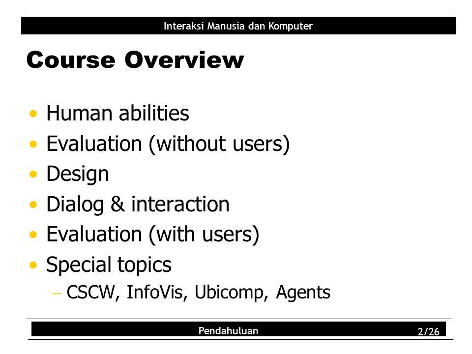 Interaksi Manusia dan Komputer Pendahuluan 3/26 HCI = Interaksi Manusia & Komputer What is it.