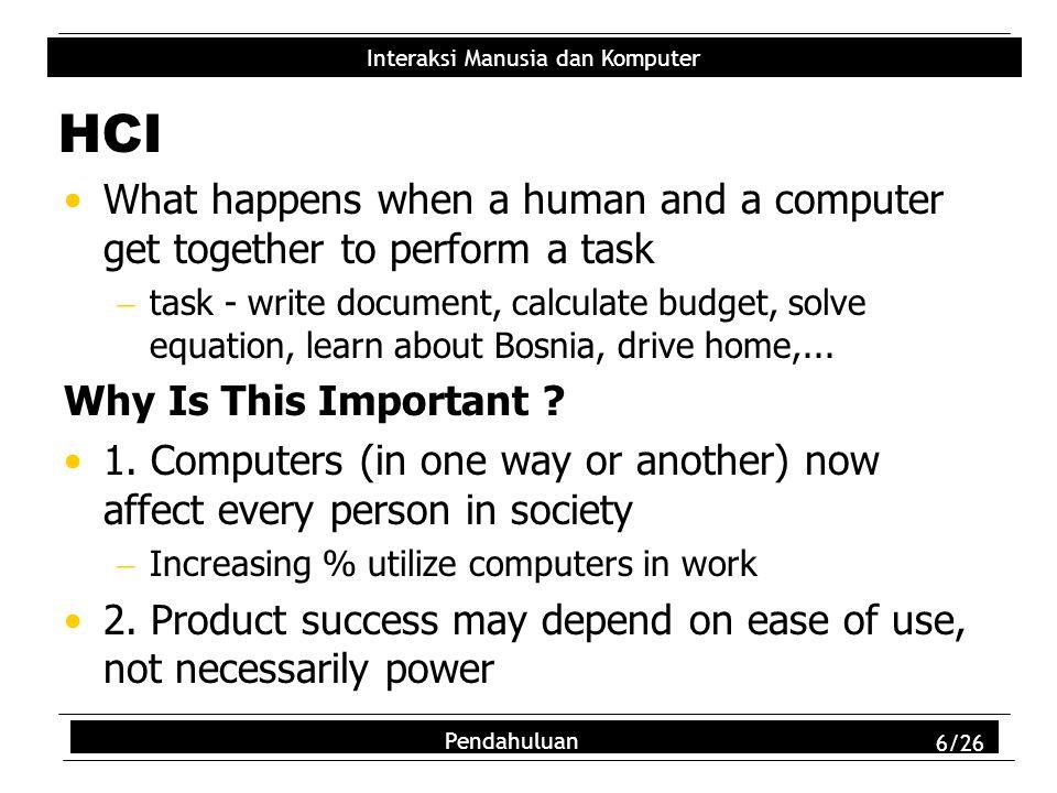 Interaksi Manusia dan Komputer Pendahuluan 7/26 Apa Interaksi Manusia dan Komputer (Human Computer Interaction) .