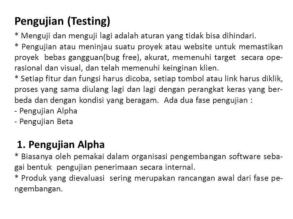 Pengujian (Testing) * Menguji dan menguji lagi adalah aturan yang tidak bisa dihindari.