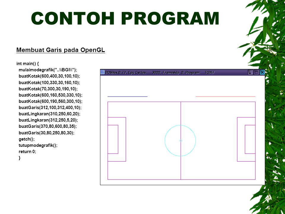 CONTOH PROGRAM Membuat Garis pada OpenGL int main() { mulaimodegrafik(