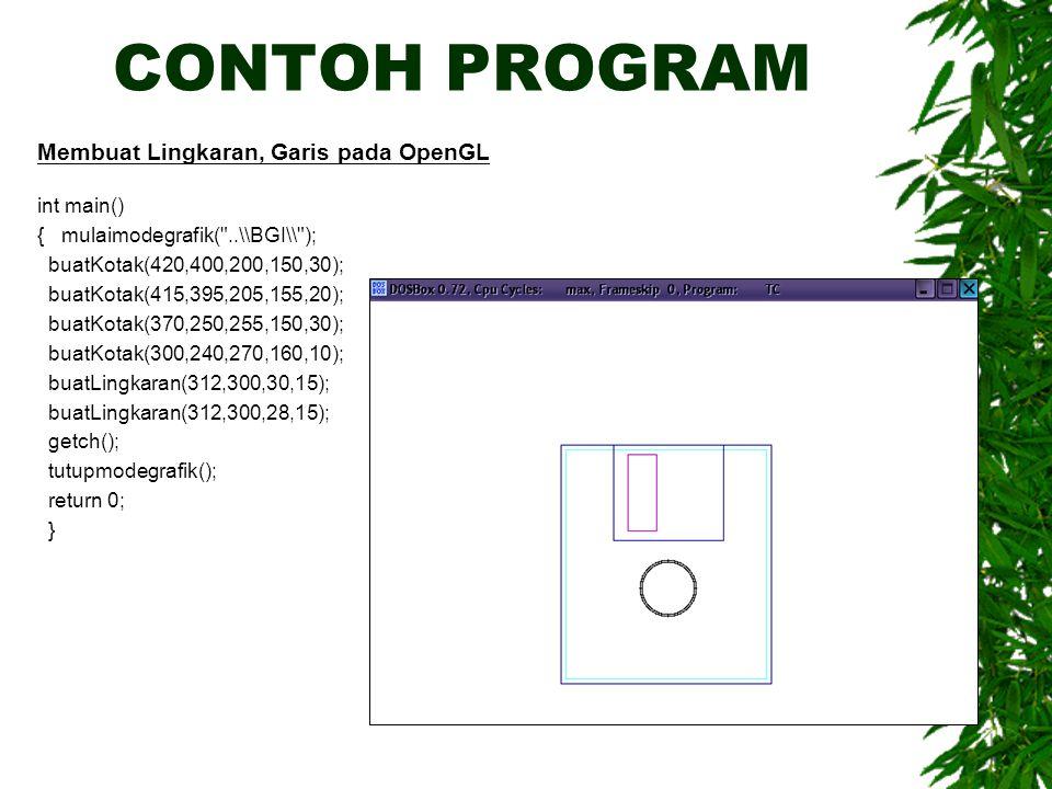 CONTOH PROGRAM Membuat Lingkaran, Garis pada OpenGL int main() { mulaimodegrafik(