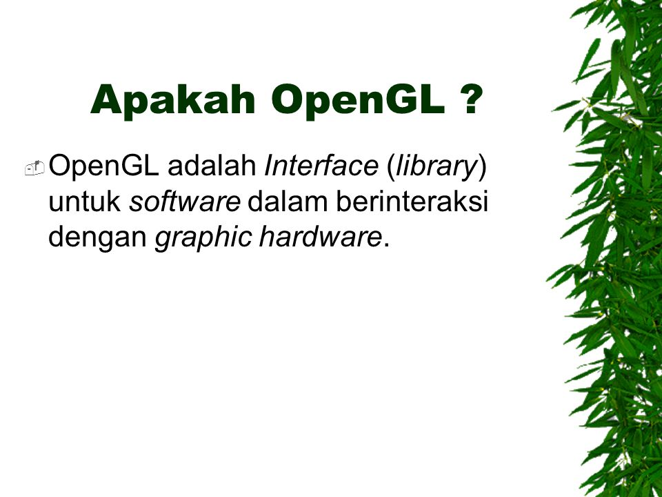 Warna  glColor3f( r, g, b );  glColor3ub( r, g, b ); Contoh : glBegin( GL_LINES ); glColor3f( 1.0, 0.0, 0.0 ); glVertex3f(-1.0f, 1.0f, 1.0f ); glColor3f( 0.0, 1.0, 0.0 ); glVertex3f( 1.0f,-1.0f, 1.0f ); glEnd();