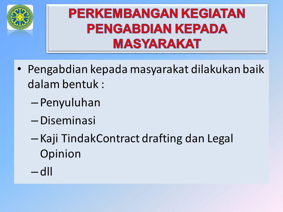 Pengabdian kepada masyarakat dilakukan baik dalam bentuk : – Penyuluhan – Diseminasi – Kaji TindakContract drafting dan Legal Opinion – dll