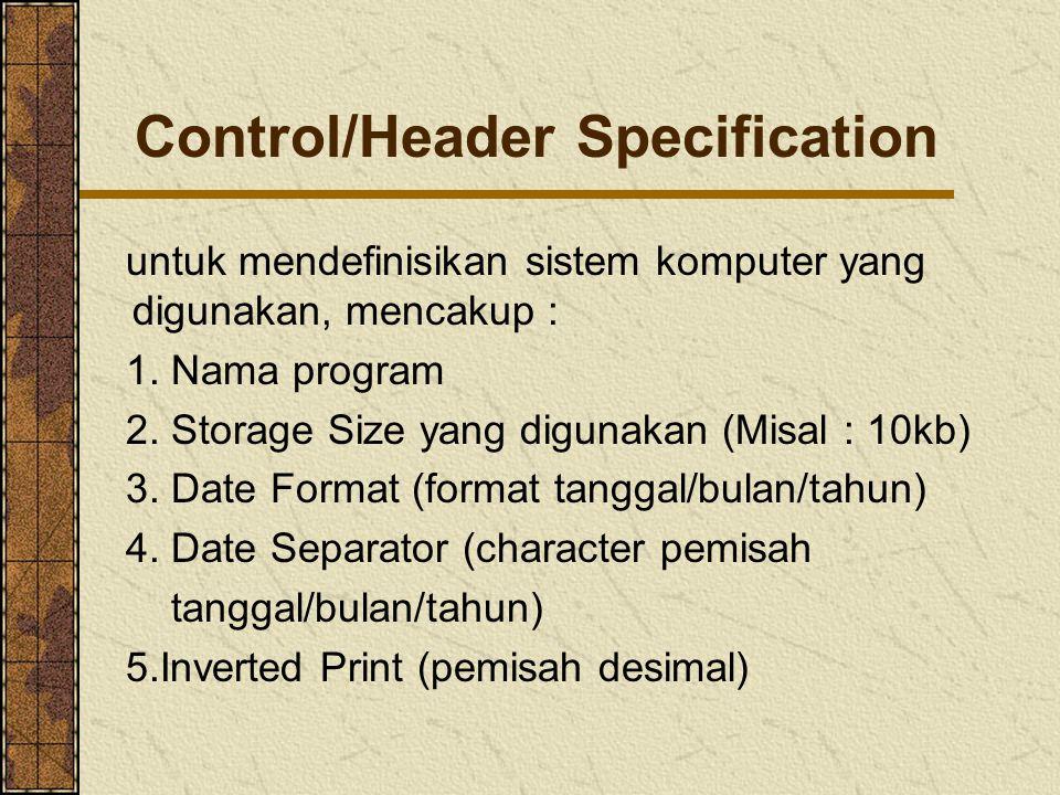 Control/Header Specification untuk mendefinisikan sistem komputer yang digunakan, mencakup : 1.