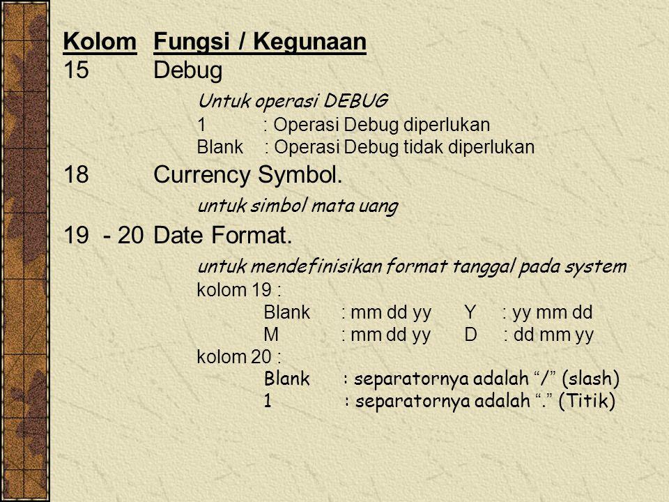 KolomFungsi / Kegunaan 15Debug Untuk operasi DEBUG 1 : Operasi Debug diperlukan Blank : Operasi Debug tidak diperlukan 18 Currency Symbol.