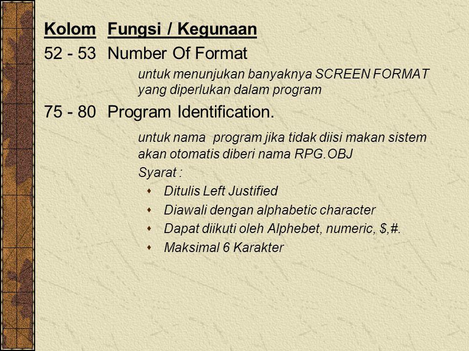 KolomFungsi / Kegunaan 52 - 53 Number Of Format untuk menunjukan banyaknya SCREEN FORMAT yang diperlukan dalam program 75 - 80 Program Identification.