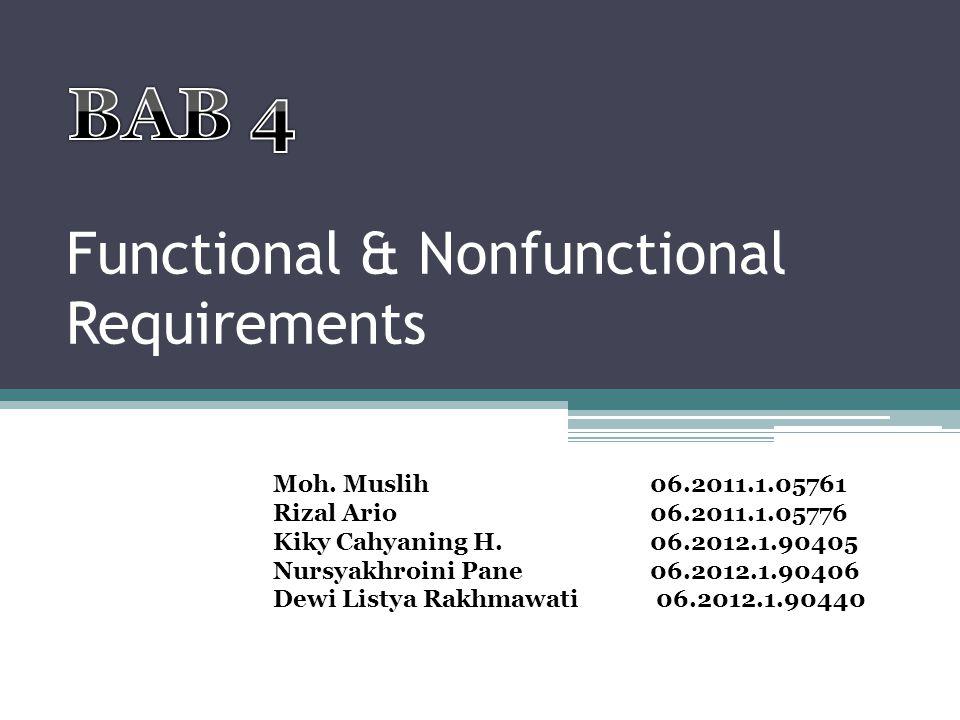 Functional & Nonfunctional Requirements Moh. Muslih 06.2011.1.05761 Rizal Ario06.2011.1.05776 Kiky Cahyaning H.06.2012.1.90405 Nursyakhroini Pane06.20