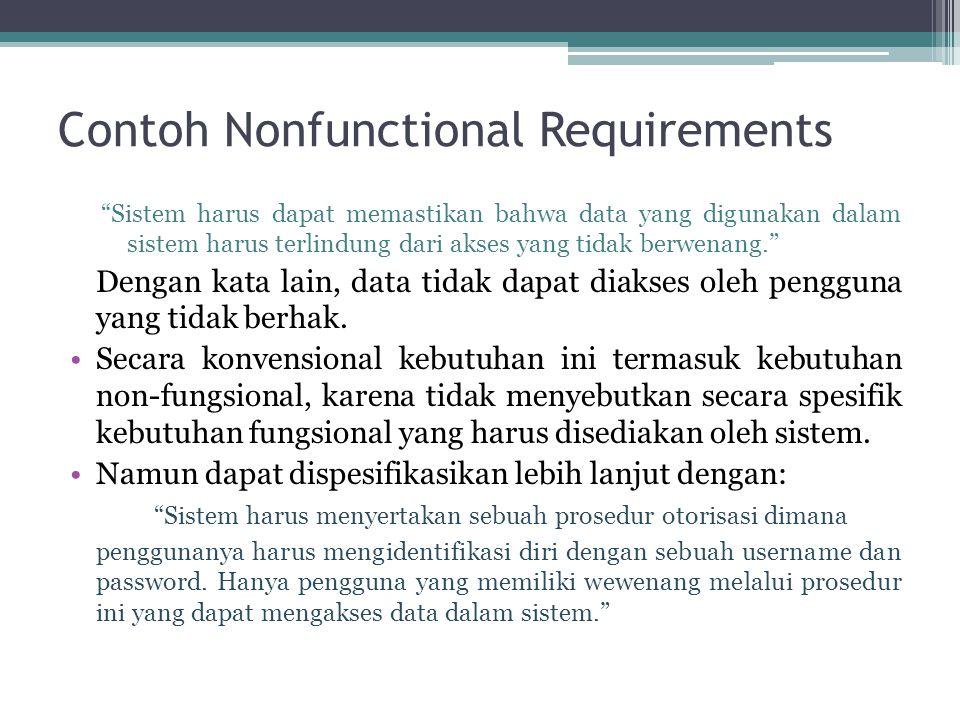 """Contoh Nonfunctional Requirements """"Sistem harus dapat memastikan bahwa data yang digunakan dalam sistem harus terlindung dari akses yang tidak berwena"""