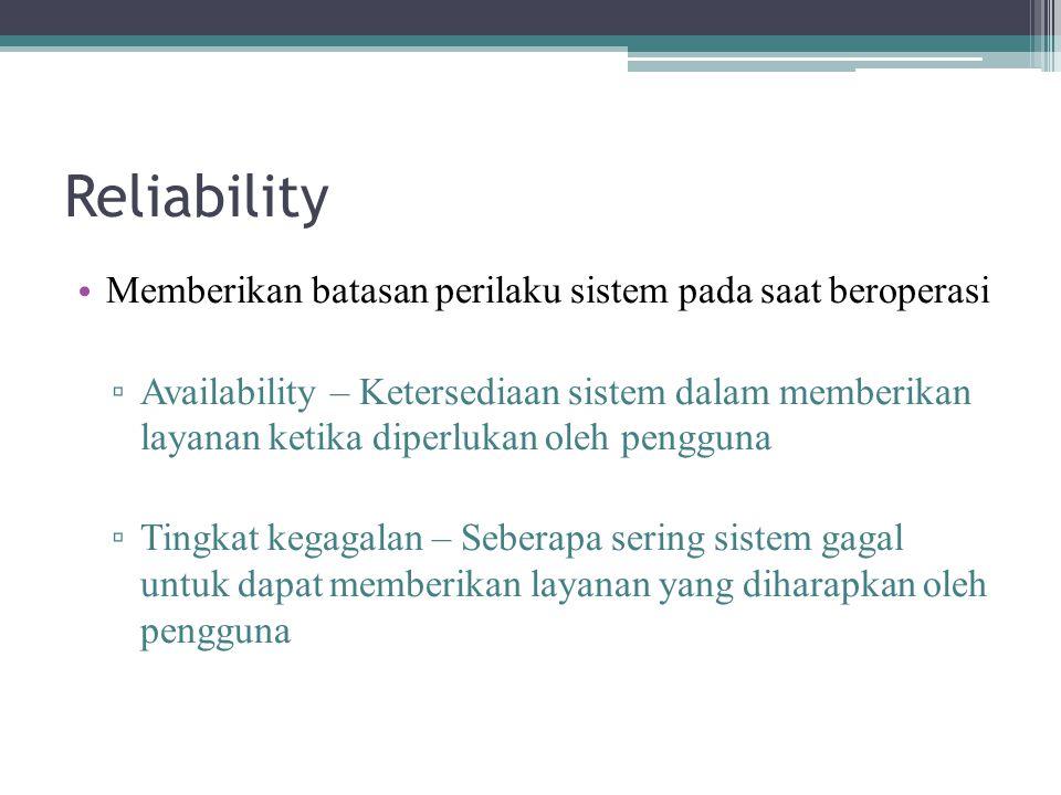 Reliability Memberikan batasan perilaku sistem pada saat beroperasi ▫ Availability – Ketersediaan sistem dalam memberikan layanan ketika diperlukan ol