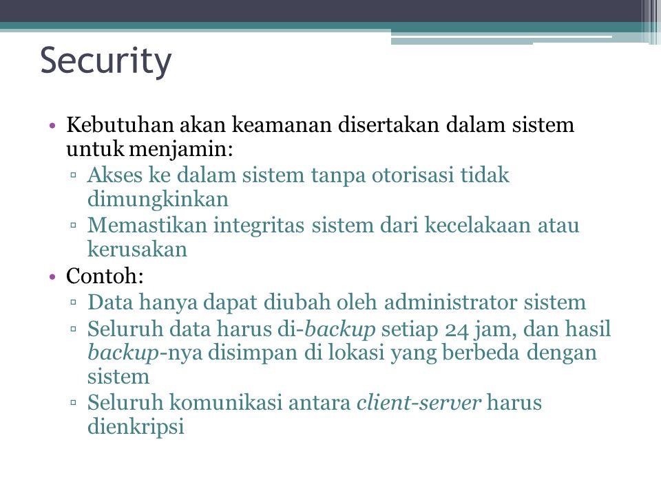Security Kebutuhan akan keamanan disertakan dalam sistem untuk menjamin: ▫Akses ke dalam sistem tanpa otorisasi tidak dimungkinkan ▫Memastikan integri