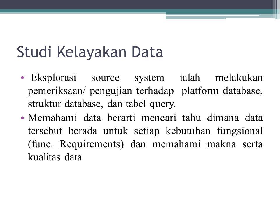 Studi Kelayakan Data Eksplorasi source system ialah melakukan pemeriksaan/ pengujian terhadap platform database, struktur database, dan tabel query. M
