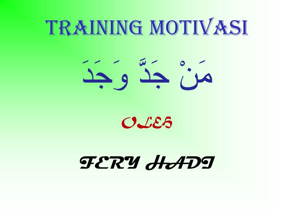 Training motivasi مَنْ جَدَّ وَجَدَ OLEH FERY HADI