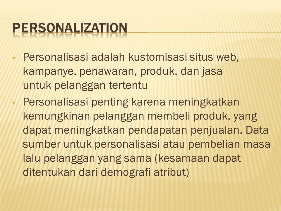 Personalisasi adalah kustomisasi situs web, kampanye, penawaran, produk, dan jasa untuk pelanggan tertentu Personalisasi penting karena meningkatkan k