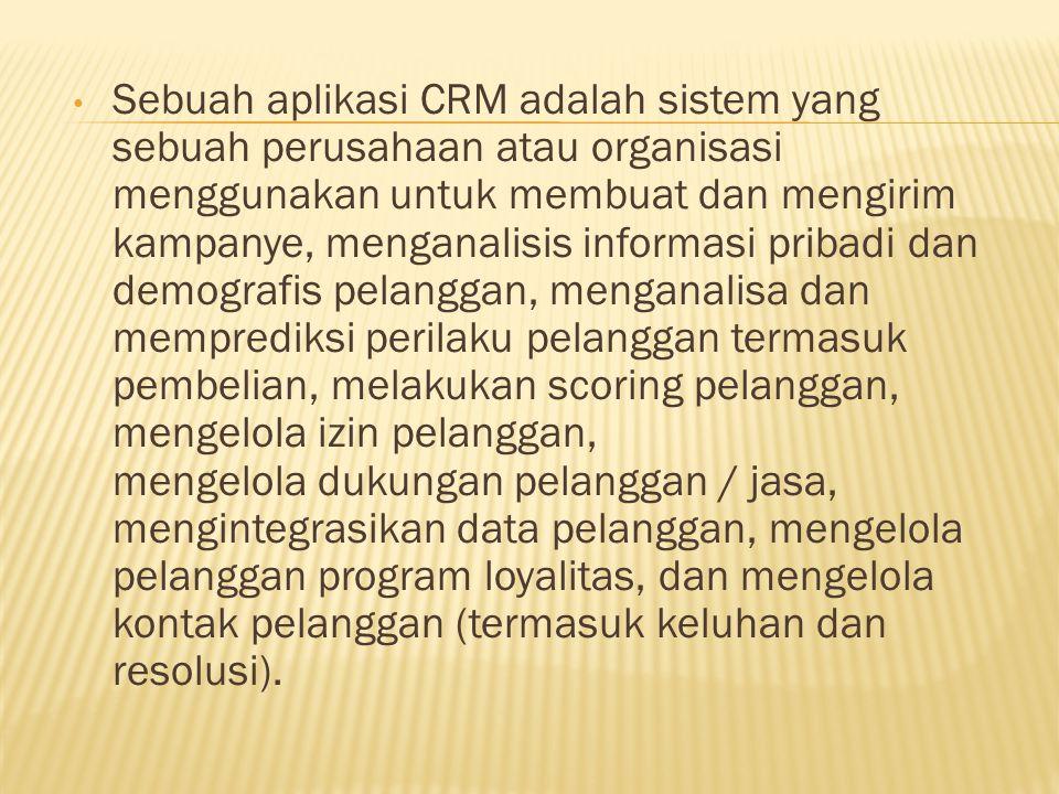 Sebuah aplikasi CRM adalah sistem yang sebuah perusahaan atau organisasi menggunakan untuk membuat dan mengirim kampanye, menganalisis informasi priba