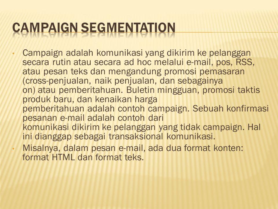 Campaign adalah komunikasi yang dikirim ke pelanggan secara rutin atau secara ad hoc melalui e-mail, pos, RSS, atau pesan teks dan mengandung promosi