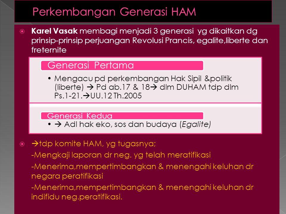 PERJANJIAN LAIN. -Covenant on Civil and Political Rights dan Covenant on Economic,Social and Cultural Rights, Th.1966  telah diratifikasi oleh Indone