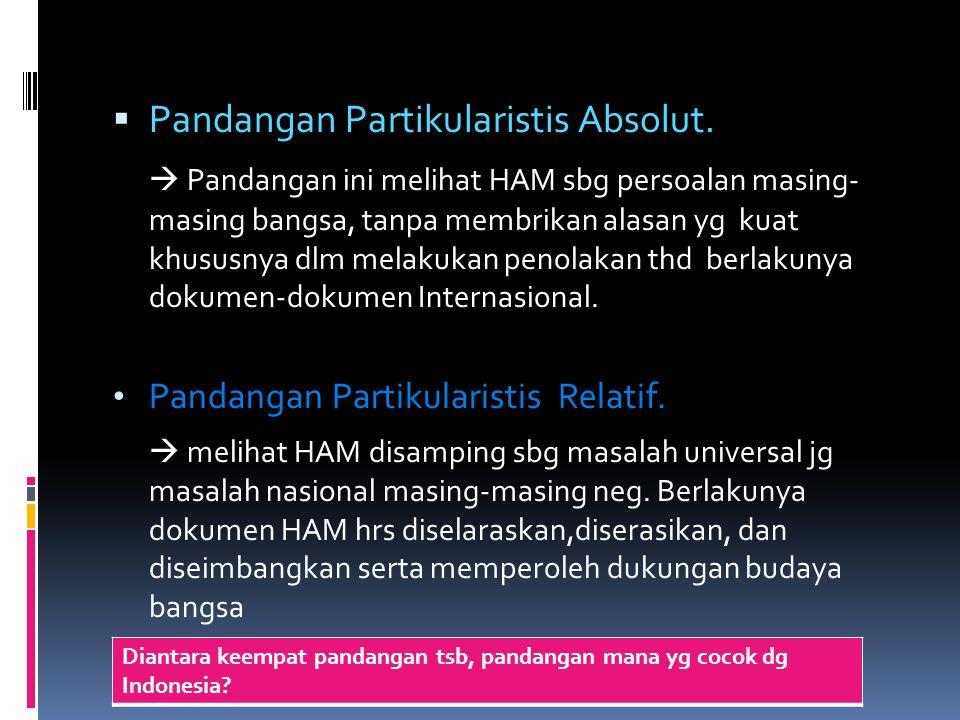 Dimensi Absolut & Relatif HAM  Pandangan Universal Absolut.  melihat HAM sbg nilai-nilai universal, dimana nilai- nilai sos-bud tdk diperhitungkan.