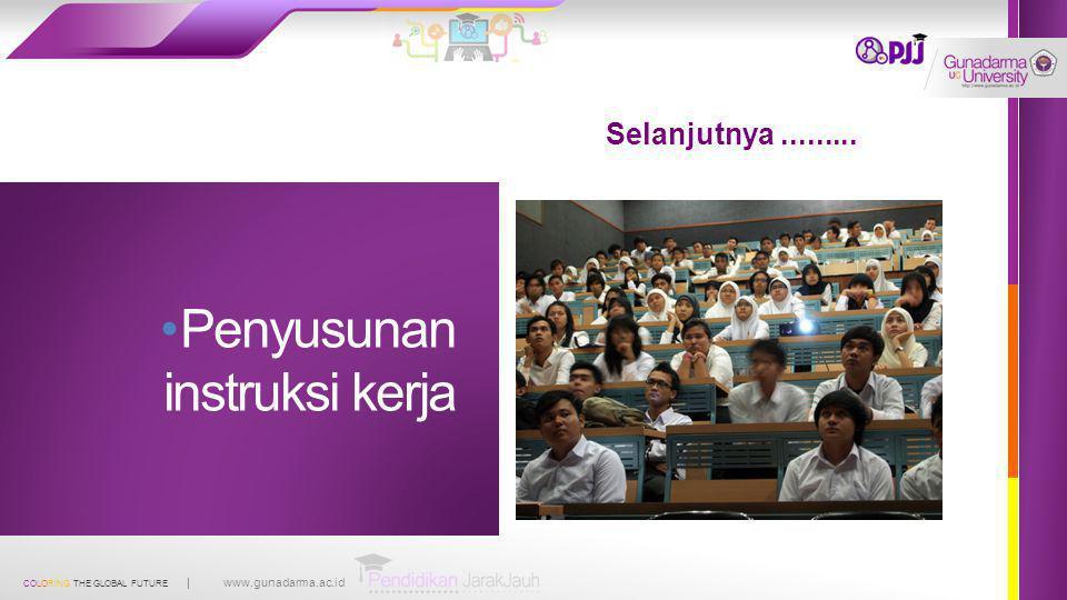 COLORING THE GLOBAL FUTURE | www.gunadarma.ac.id Selanjutnya......... Penyusunan instruksi kerja
