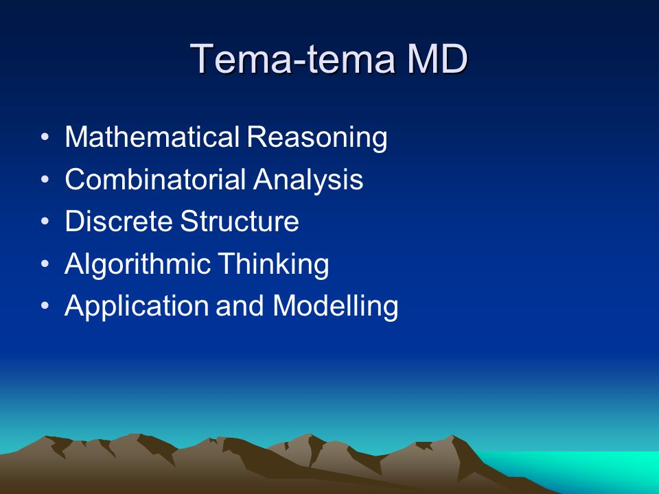 Topik MD 1 Bab 1: Logika dan metode pembuktian, himpunan dan fungsi Bab 2: Algoritma dan kompleksitasnya, Teori Bilangan Bab 3: Mathematical Reasoning, Induksi Bab 4: Kombinatorik