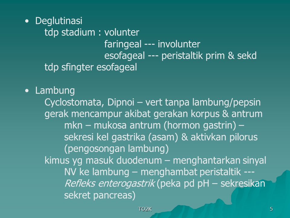 TO2K 5 Deglutinasi tdp stadium :volunter faringeal --- involunter esofageal --- peristaltik prim & sekd tdp sfingter esofageal Lambung Cyclostomata, D