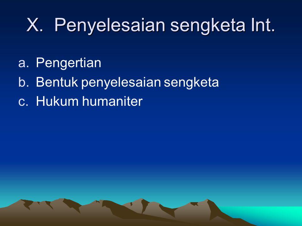 X. Penyelesaian sengketa Int. a.Pengertian b.Bentuk penyelesaian sengketa c.Hukum humaniter