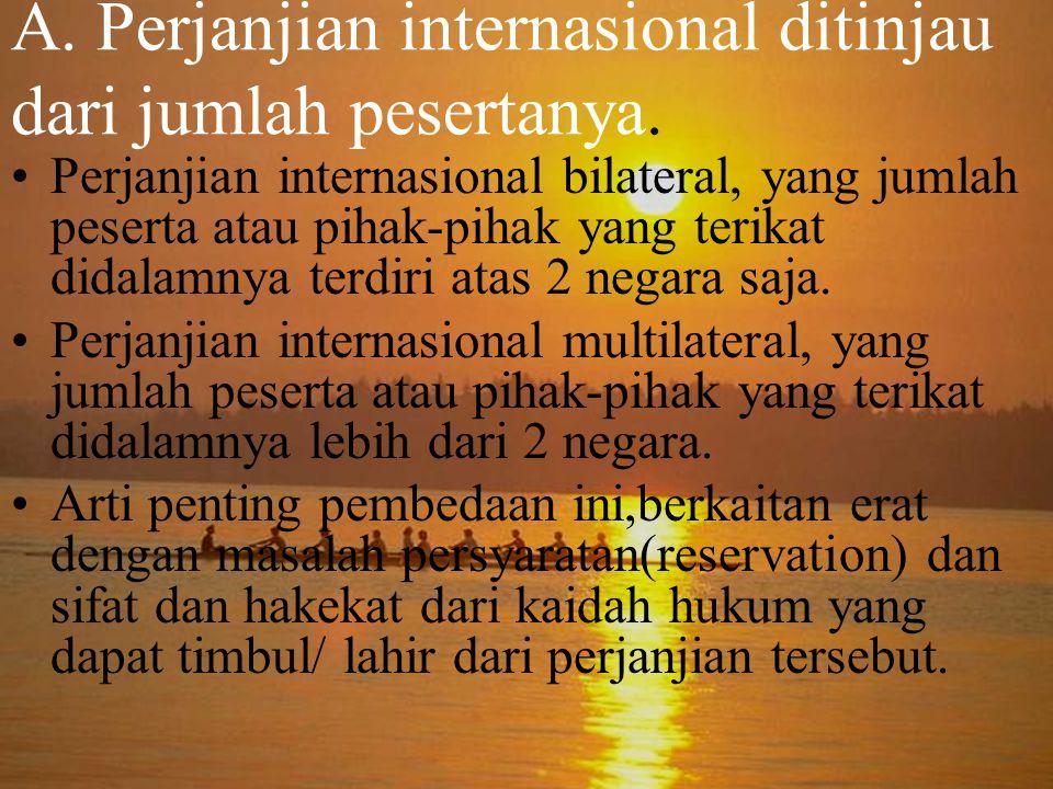 A. Perjanjian internasional ditinjau dari jumlah pesertanya. Perjanjian internasional bilateral, yang jumlah peserta atau pihak-pihak yang terikat did