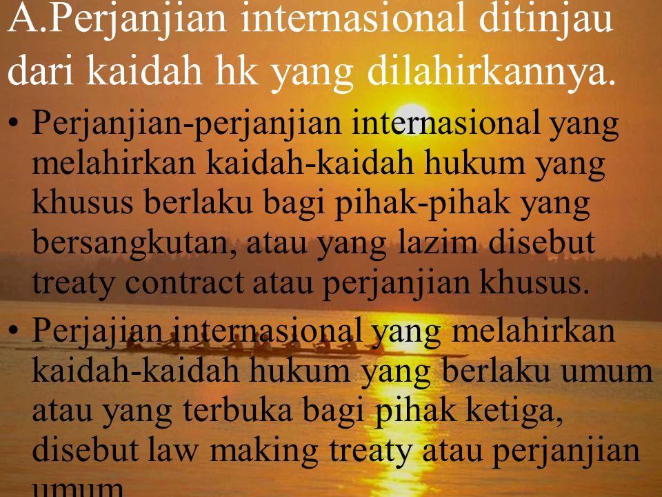 A.Perjanjian internasional ditinjau dari kaidah hk yang dilahirkannya. Perjanjian-perjanjian internasional yang melahirkan kaidah-kaidah hukum yang kh