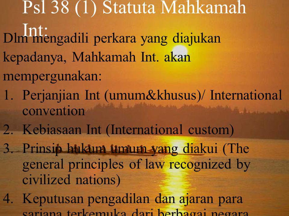 Psl 38 (1) Statuta Mahkamah Int: Dlm mengadili perkara yang diajukan kepadanya, Mahkamah Int.