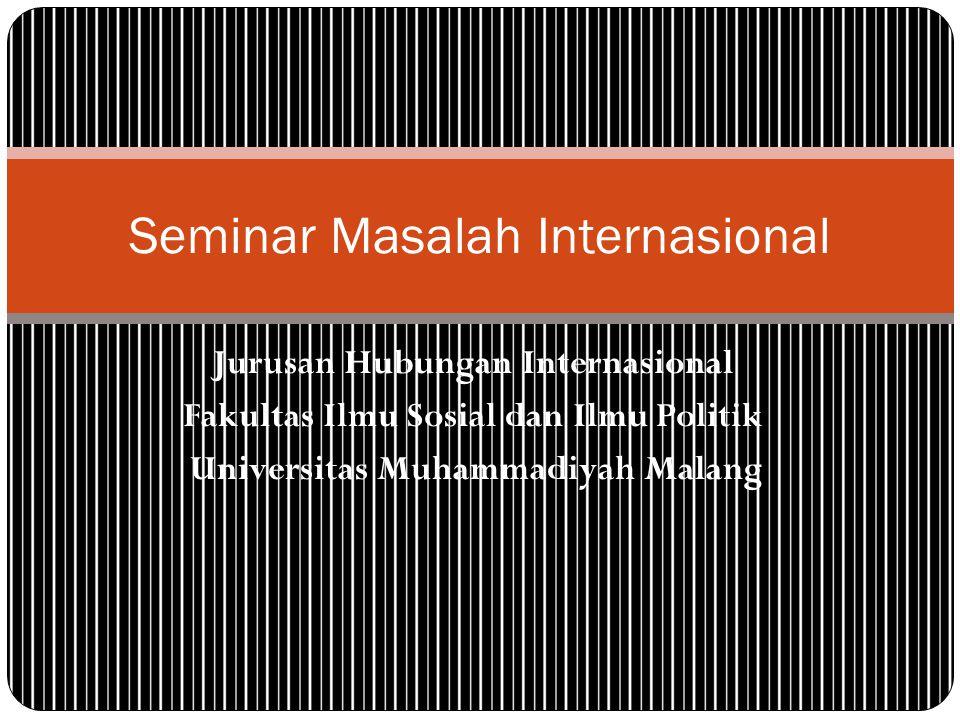 Jurusan Hubungan Internasional Fakultas Ilmu Sosial dan Ilmu Politik Universitas Muhammadiyah Malang Seminar Masalah Internasional