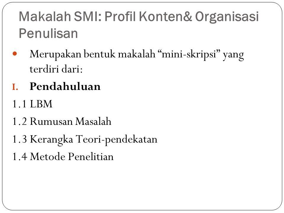 "Makalah SMI: Profil Konten& Organisasi Penulisan Merupakan bentuk makalah ""mini-skripsi"" yang terdiri dari: I. Pendahuluan 1.1 LBM 1.2 Rumusan Masalah"