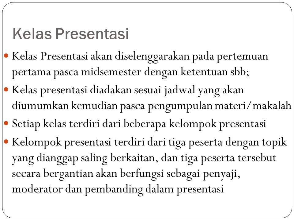 Kelas Presentasi Kelas Presentasi akan diselenggarakan pada pertemuan pertama pasca midsemester dengan ketentuan sbb; Kelas presentasi diadakan sesuai