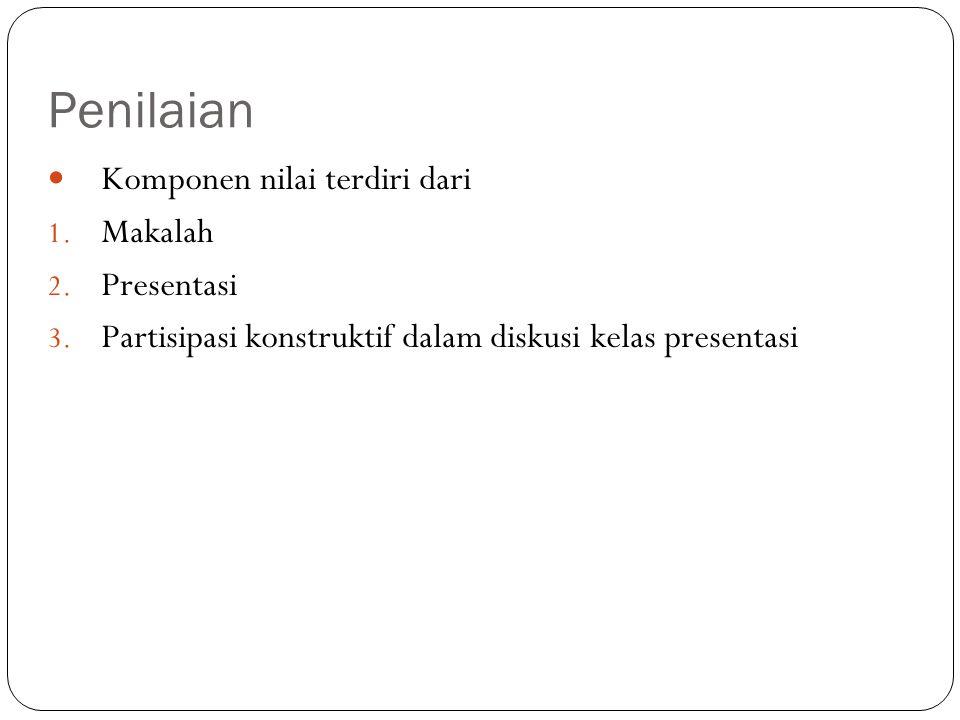 Penilaian Komponen nilai terdiri dari 1. Makalah 2. Presentasi 3. Partisipasi konstruktif dalam diskusi kelas presentasi