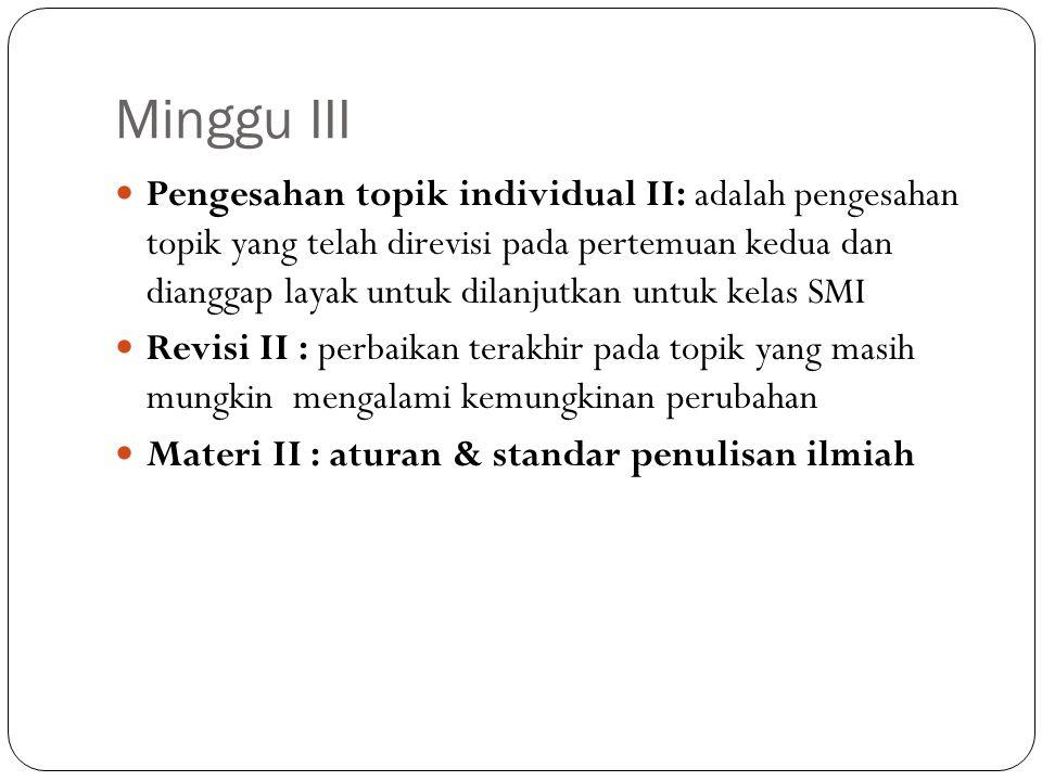 Minggu III Pengesahan topik individual II: adalah pengesahan topik yang telah direvisi pada pertemuan kedua dan dianggap layak untuk dilanjutkan untuk