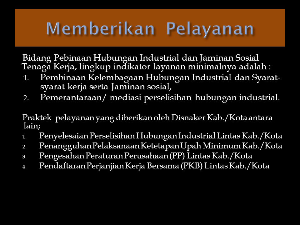  Kebijakan perlindungan pekerja dikelompokkan: 1. Pengaturan hubungan industrial, yang mencakup pengaturan dan syarat- syarat hubungan kerja antara p