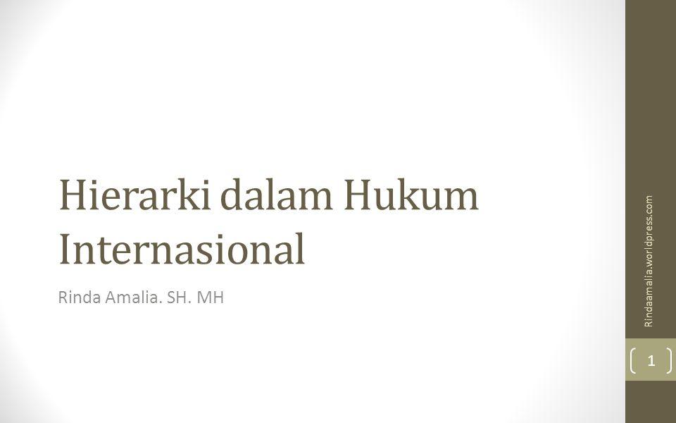 Hierarki dalam Hukum Internasional Rinda Amalia. SH. MH Rindaamalia.worldpress.com 1