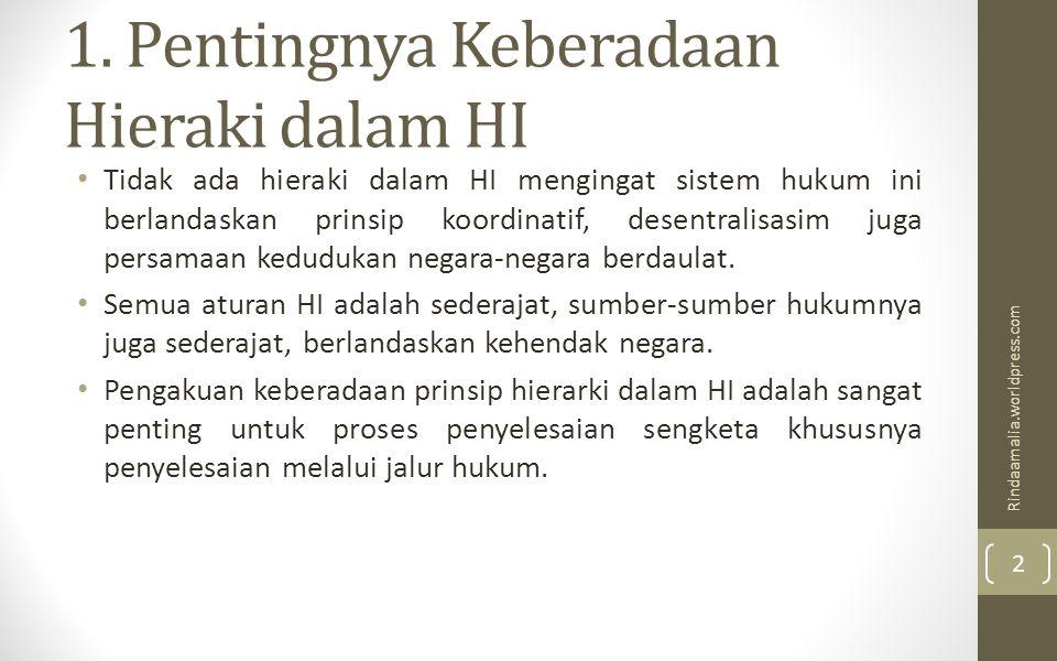 1. Pentingnya Keberadaan Hieraki dalam HI Tidak ada hieraki dalam HI mengingat sistem hukum ini berlandaskan prinsip koordinatif, desentralisasim juga